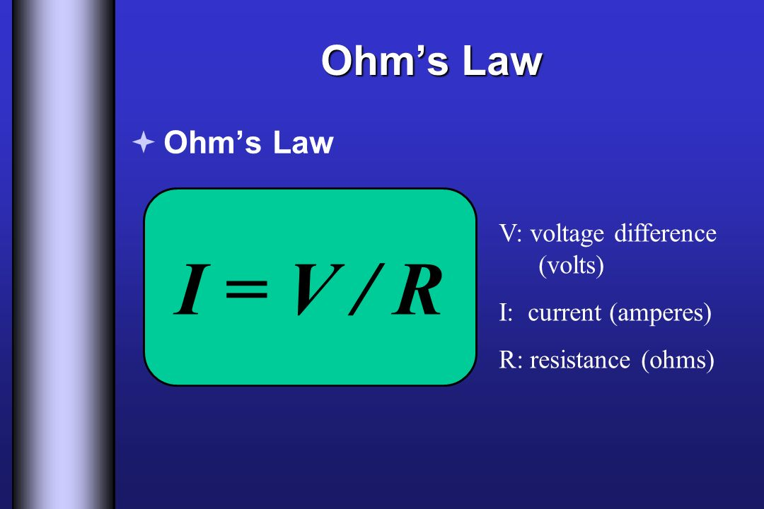I = V / R Ohm's Law Ohm's Law V: voltage difference (volts)