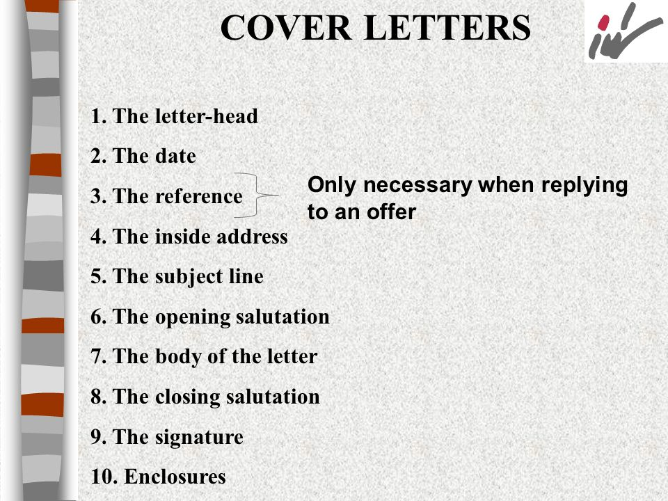 COVER LETTERS 1. The letter-head 2. The date 3. The reference
