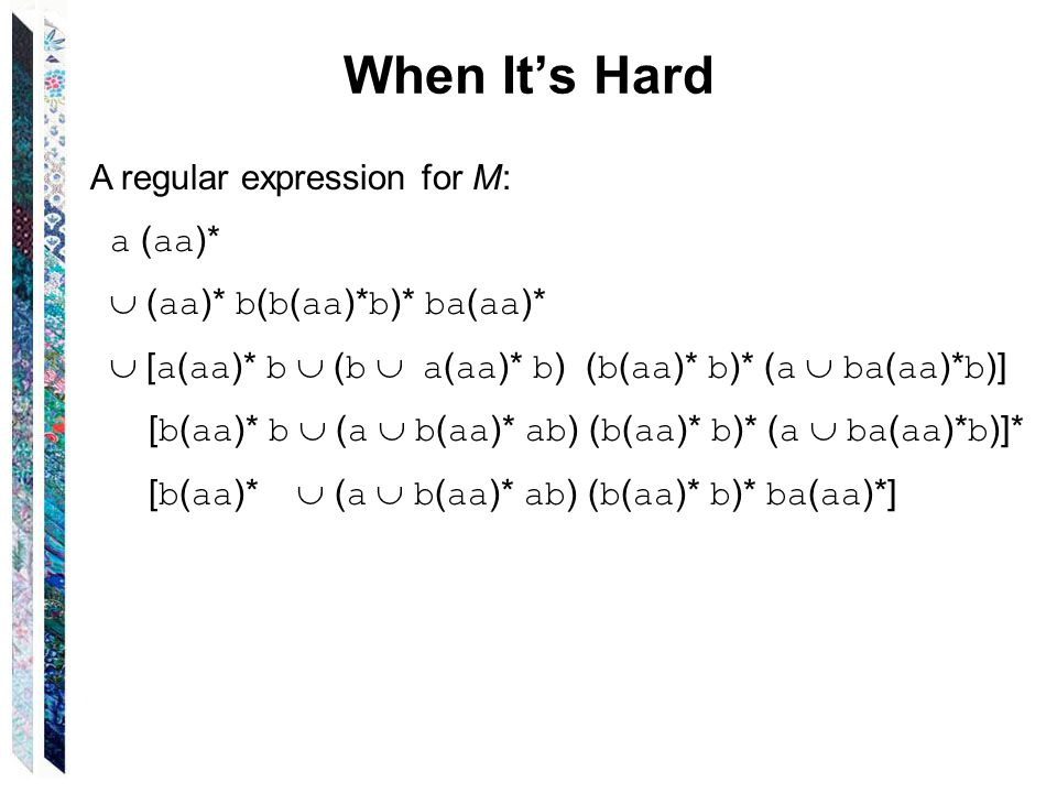When It's Hard A regular expression for M: a (aa)*
