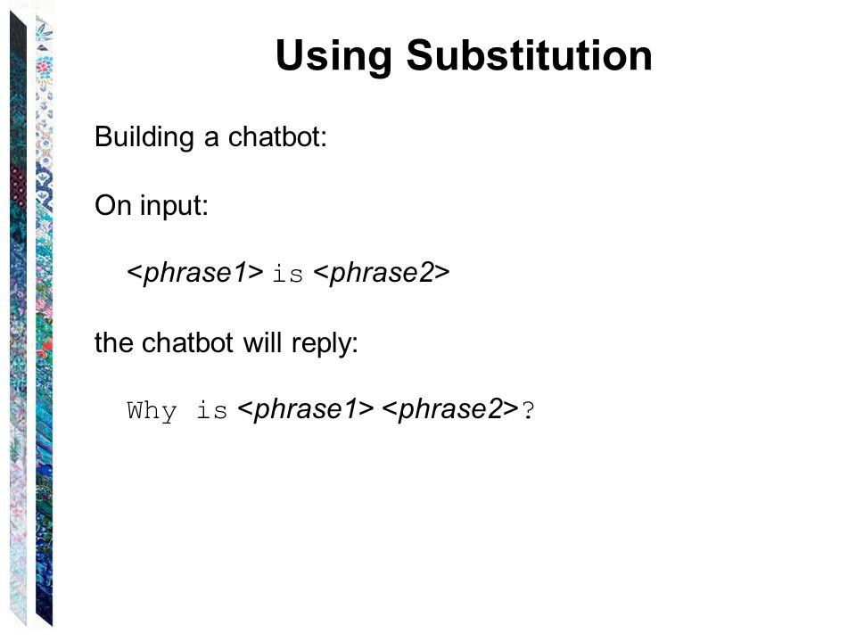 Using Substitution Building a chatbot: On input: