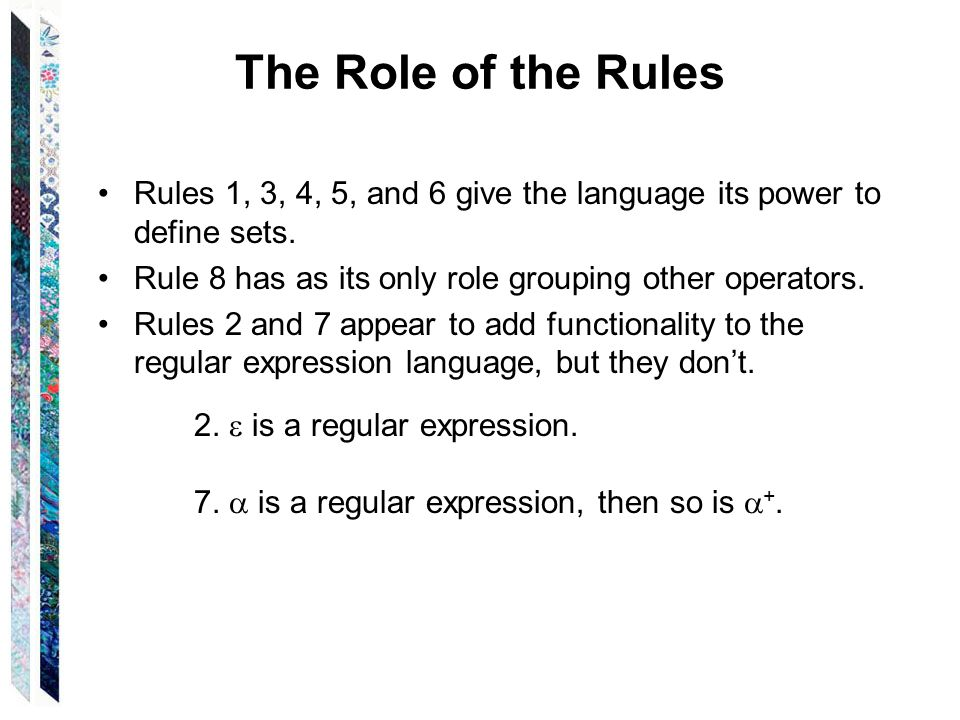The Role of the Rules Rules 1, 3, 4, 5, and 6 give the language its power to define sets. Rule 8 has as its only role grouping other operators.