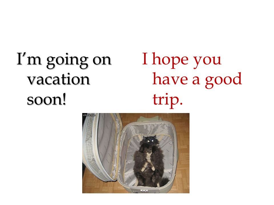 Im Going On Vacation Soon