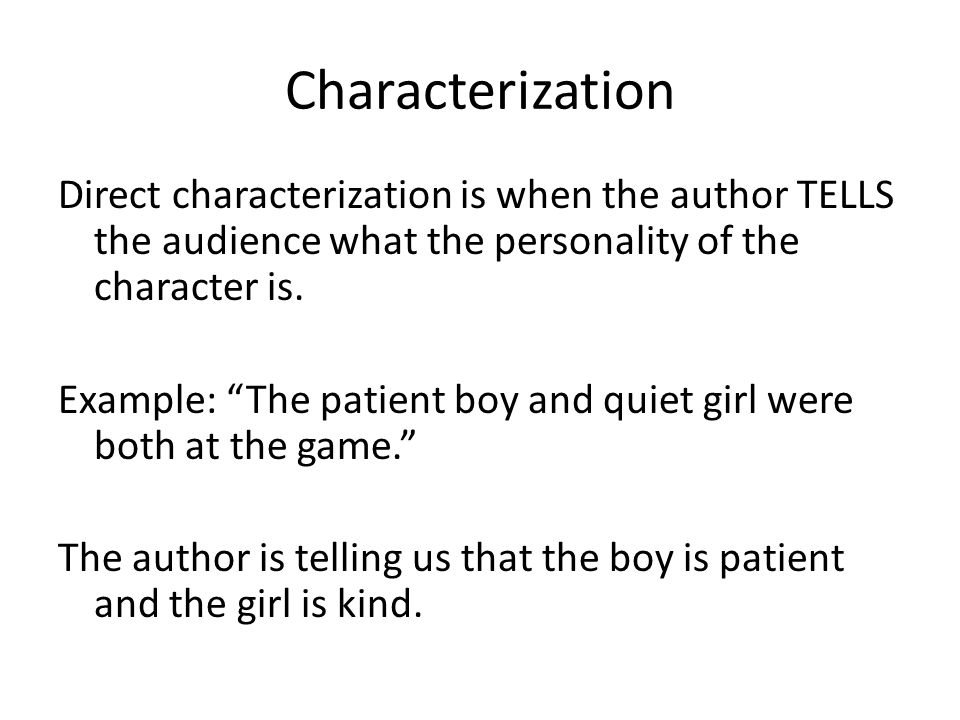 Characterization Direct characterization is when the author TELLS the audience what the personality of the character is.