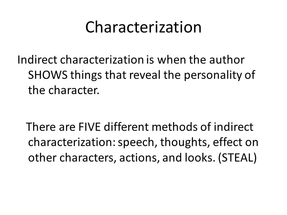 Characterization Indirect characterization is when the author SHOWS things that reveal the personality of the character.