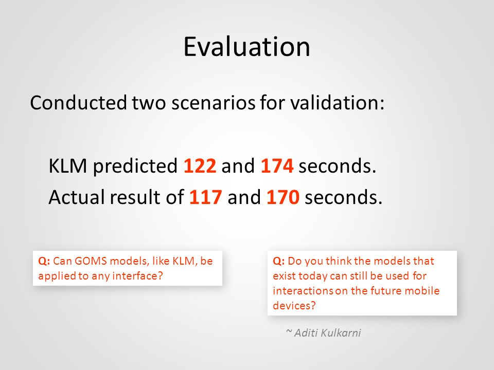 Evaluation Conducted two scenarios for validation: KLM predicted 122 and 174 seconds. Actual result of 117 and 170 seconds.