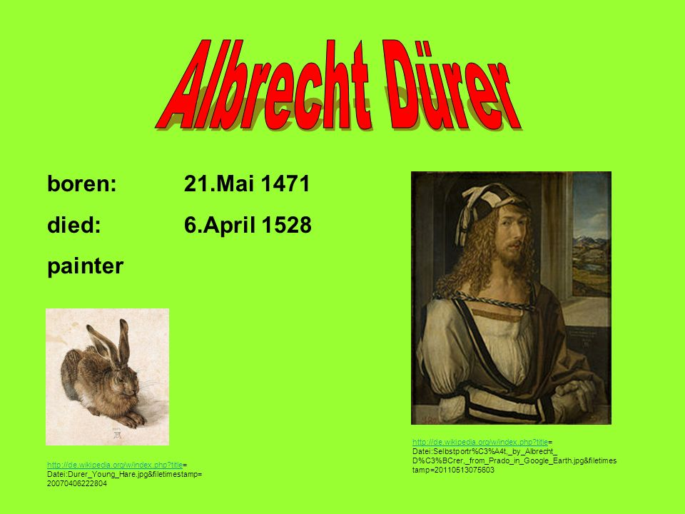 Albrecht Dürer boren: 21.Mai 1471 died: 6.April 1528 painter
