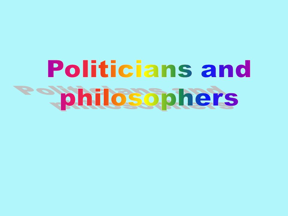 Politicians and philosophers