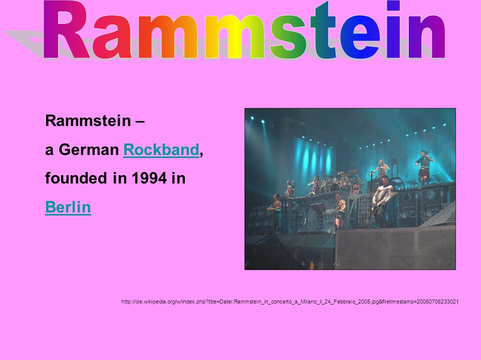 Rammstein Rammstein – a German Rockband, founded in 1994 in Berlin