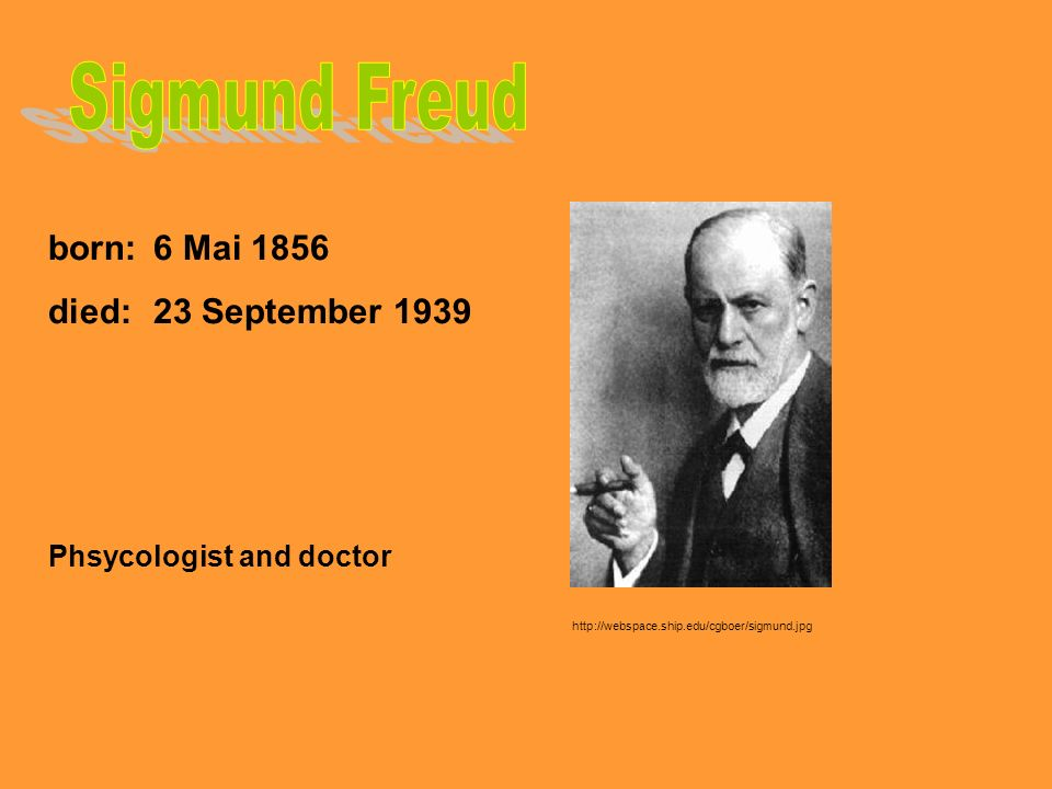 Sigmund Freud born: 6 Mai 1856 died: 23 September 1939