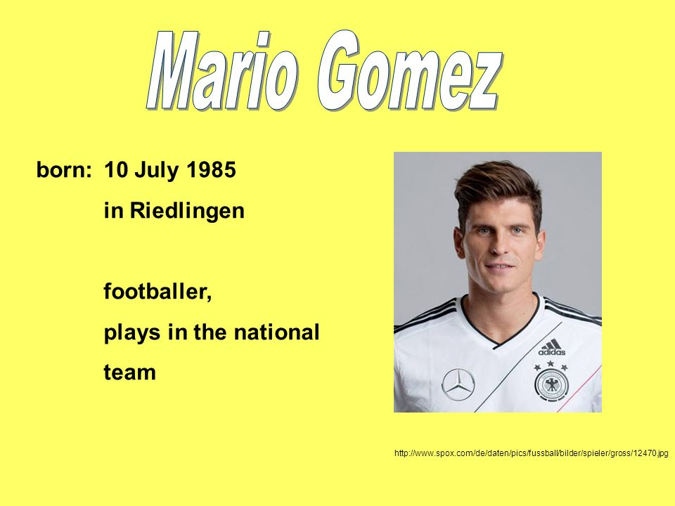 Mario Gomez born: 10 July 1985 in Riedlingen footballer,
