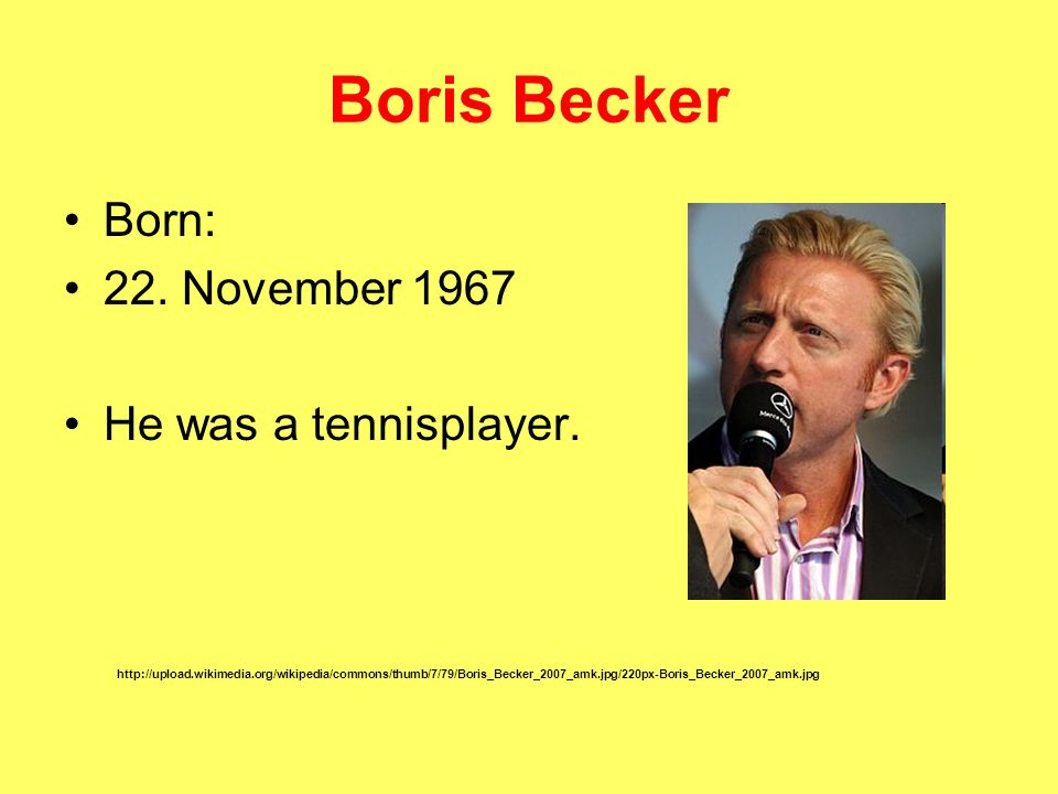 Boris Becker Born: 22. November 1967 He was a tennisplayer.