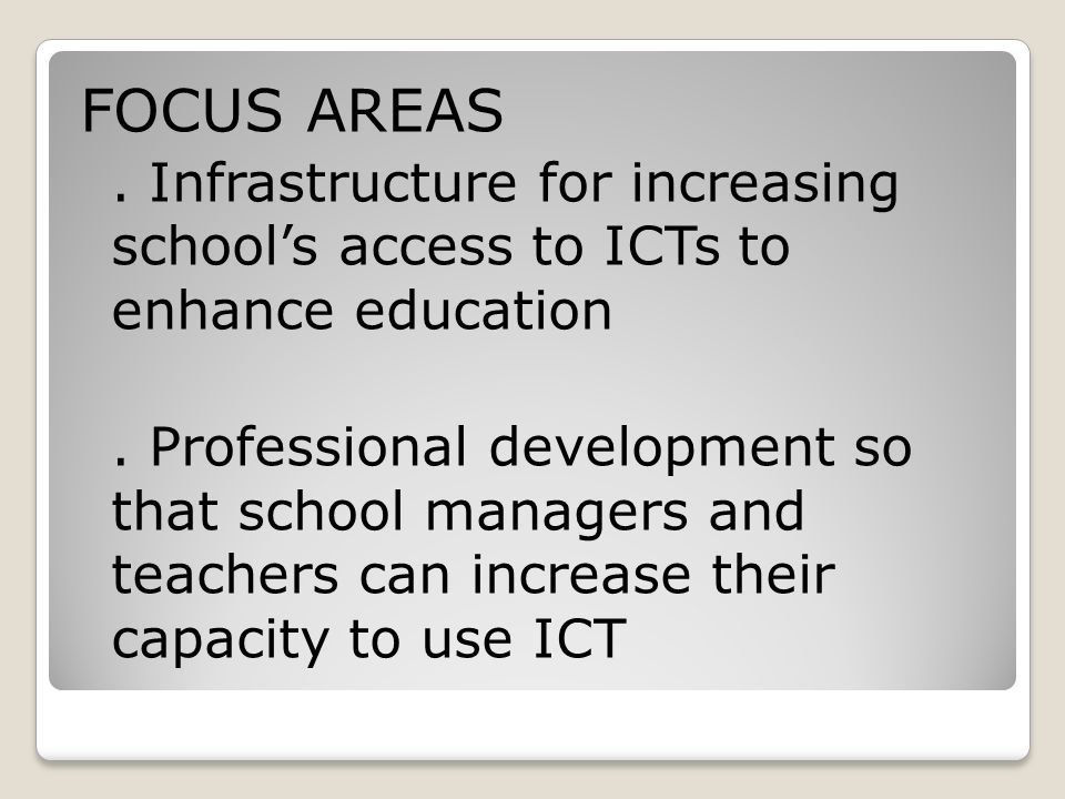 FOCUS AREAS . Infrastructure for increasing school's access to ICTs to enhance education.