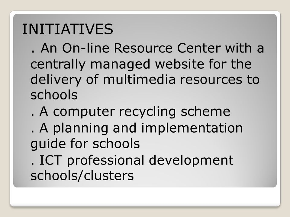 INITIATIVES . An On-line Resource Center with a centrally managed website for the delivery of multimedia resources to schools.