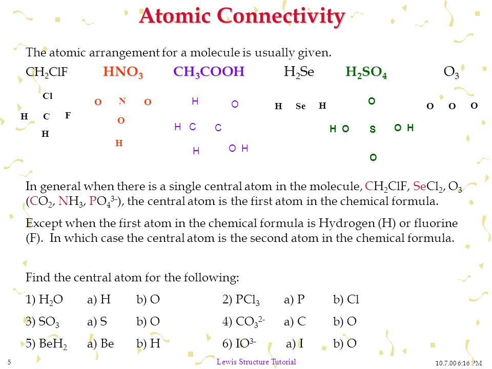 atomic connectivity the atomic arrangement for a molecule is usually given   ch2clf hno3 ch3cooh h2se  6 lewis dot
