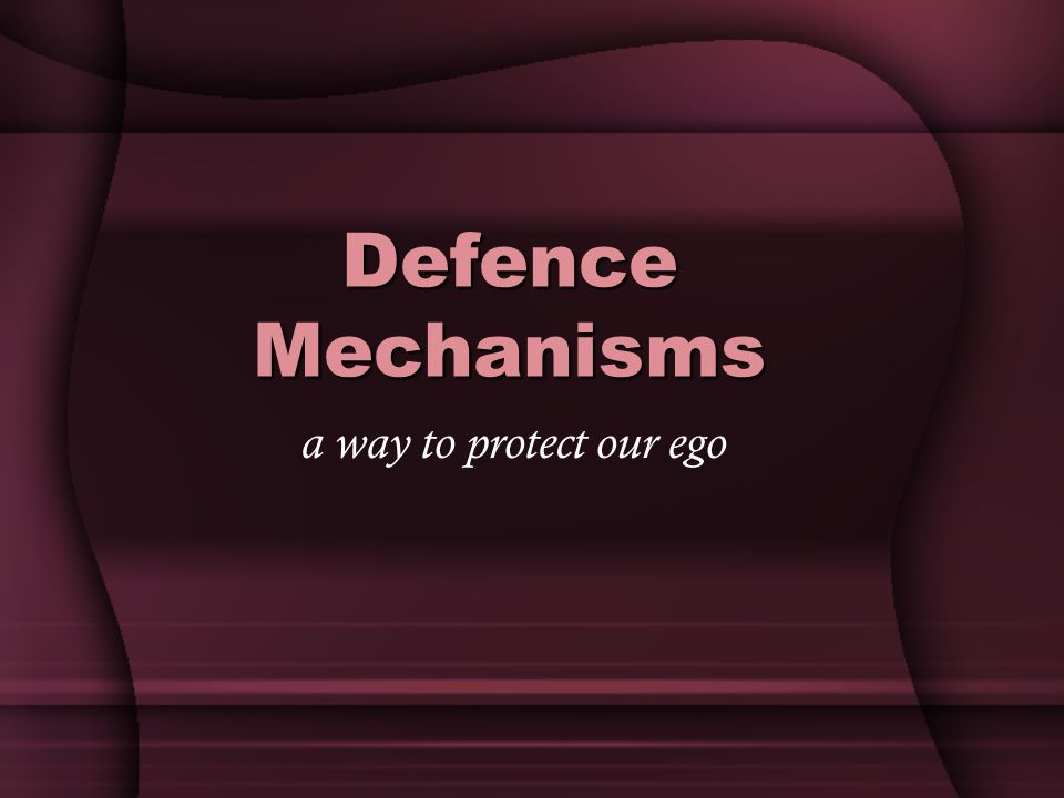 Defence Mechanisms a way to protect our ego