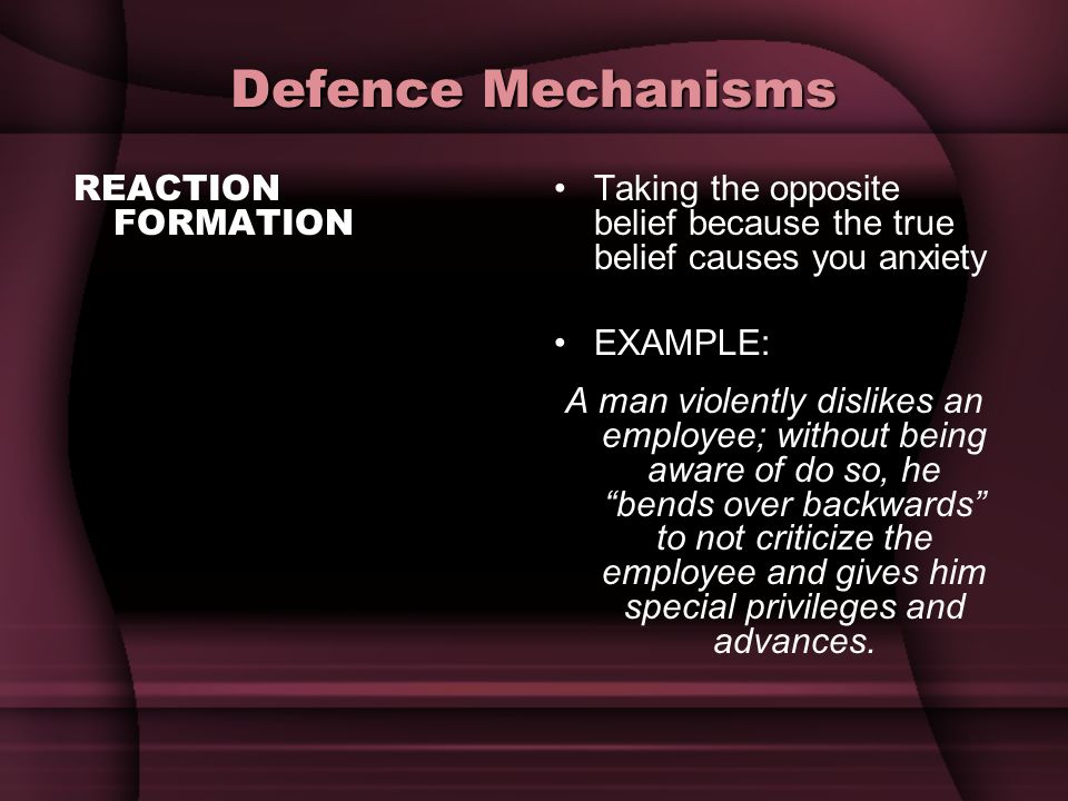 Defence Mechanisms REACTION FORMATION