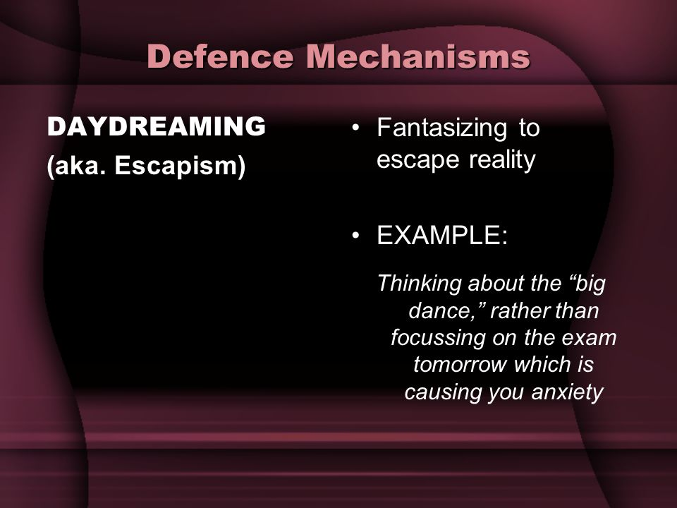 Defence Mechanisms DAYDREAMING (aka. Escapism)