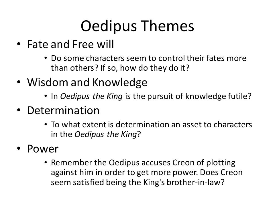 the theme of fate in oedipus the king The first is the prophecy received by king laius of thebes that he would have a son by queen jocasta who would grow the themetracker below shows where, and to what degree, the theme of fate vs free will appears in each oedipus rex themes: fate vs free will litcharts llc, july 22, 2013.