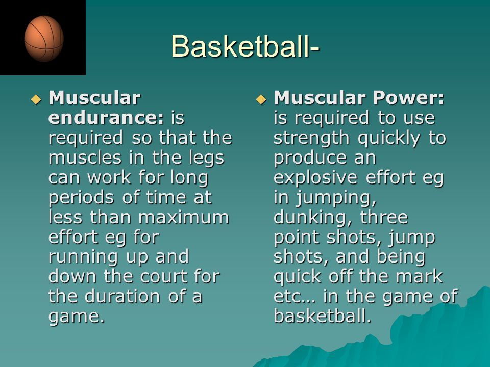 Components of fitness Basketball is going to be used as the