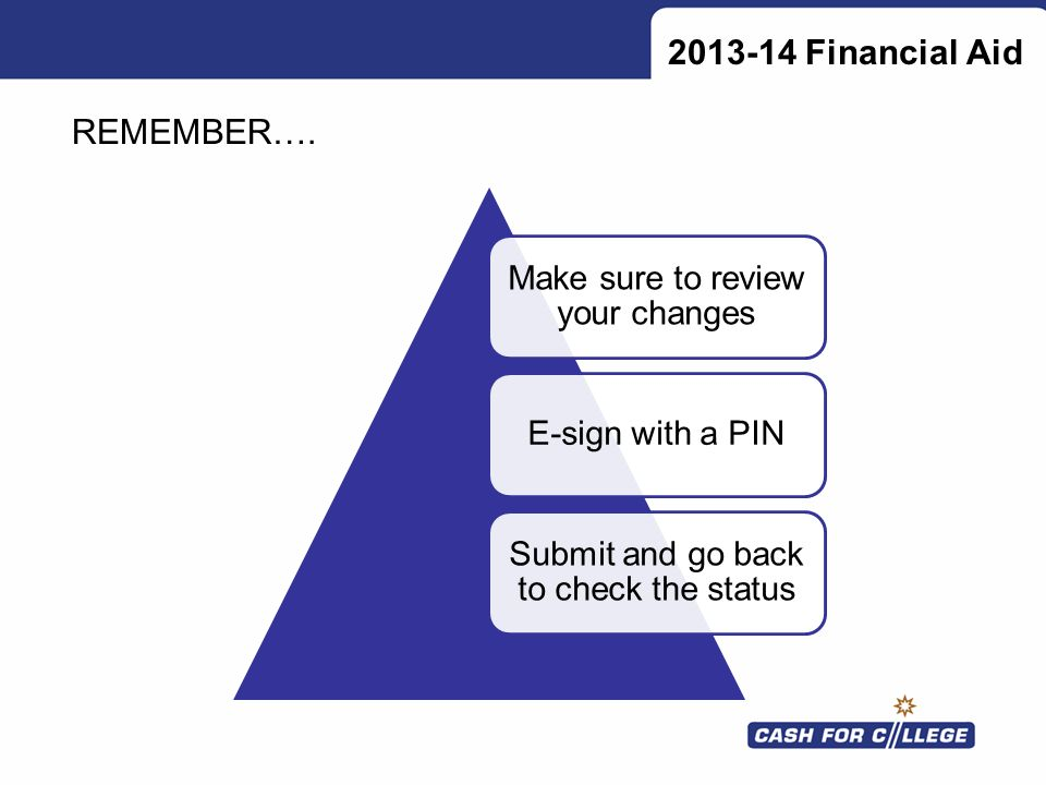 Financial Aid REMEMBER…. Make sure to review your changes