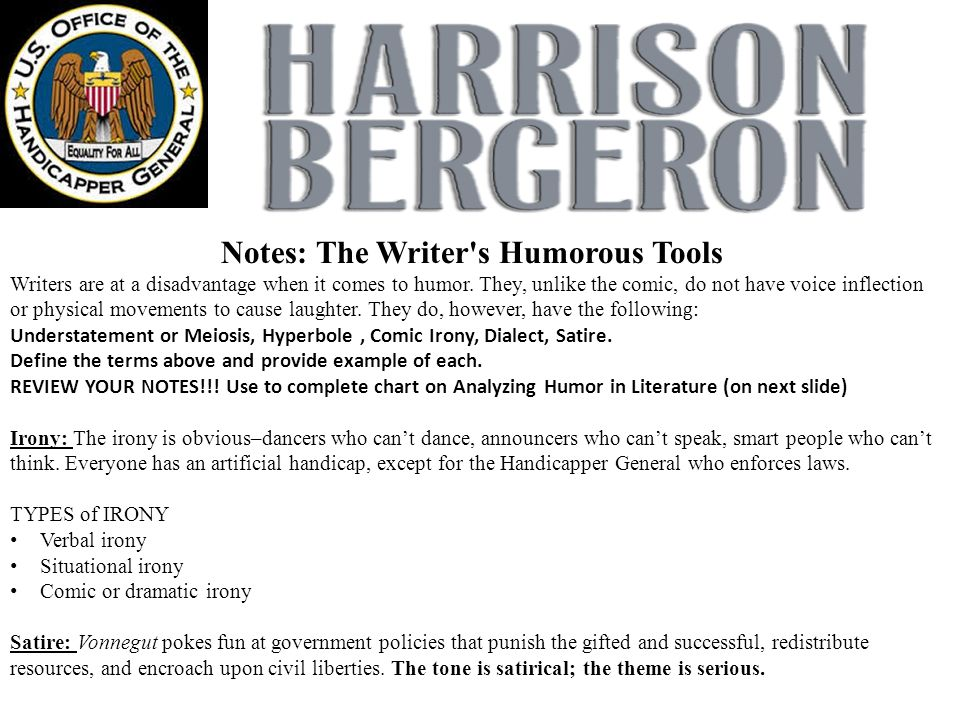satire and dystopia in kurt vonneguts short story harrison bergeron Harrison bergeron offers vigorous political and social criticisms of both america in general and the america of the 1960s the political system depicted in vonnegut's story is distinctly american and founded on the principles of egalitarianism, which holds that people should be equal in.