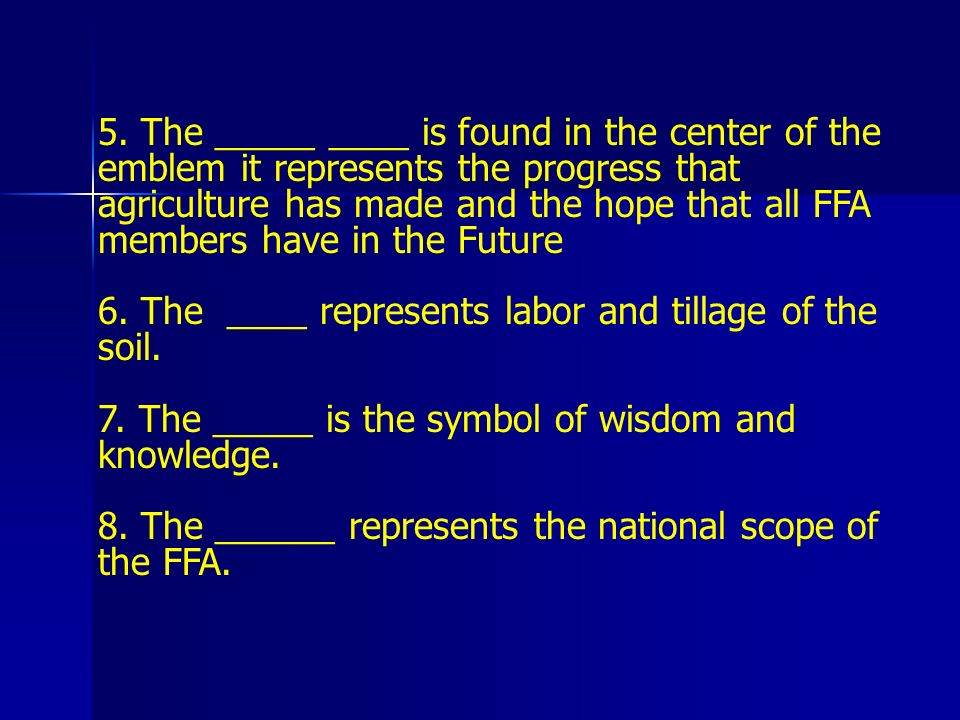 5. The _____ ____ is found in the center of the emblem it represents the progress that agriculture has made and the hope that all FFA members have in the Future