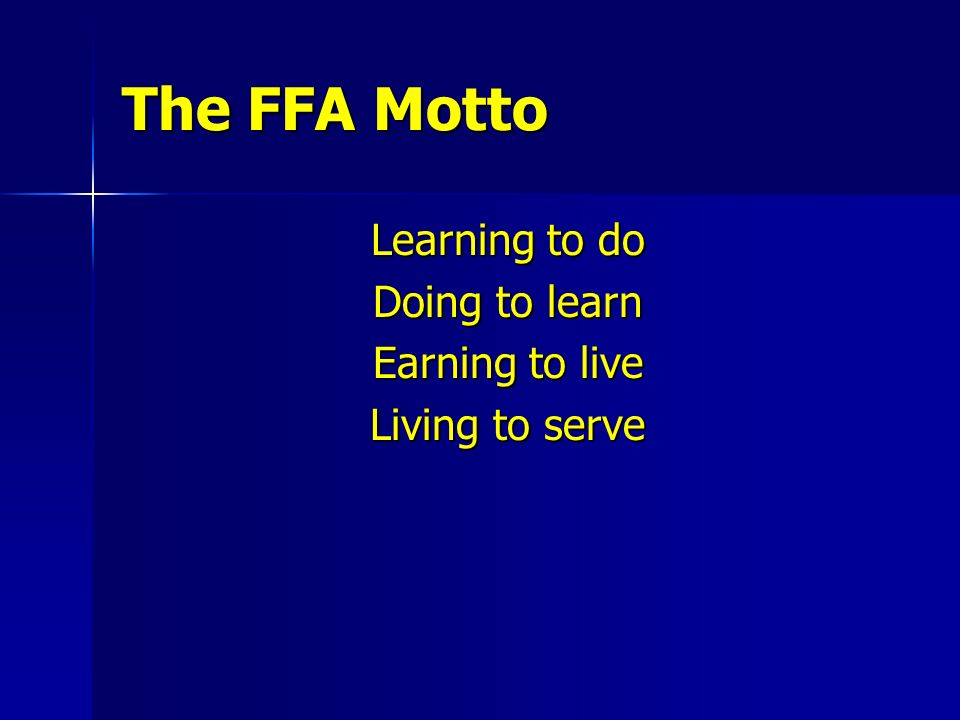 The FFA Motto Learning to do Doing to learn Earning to live