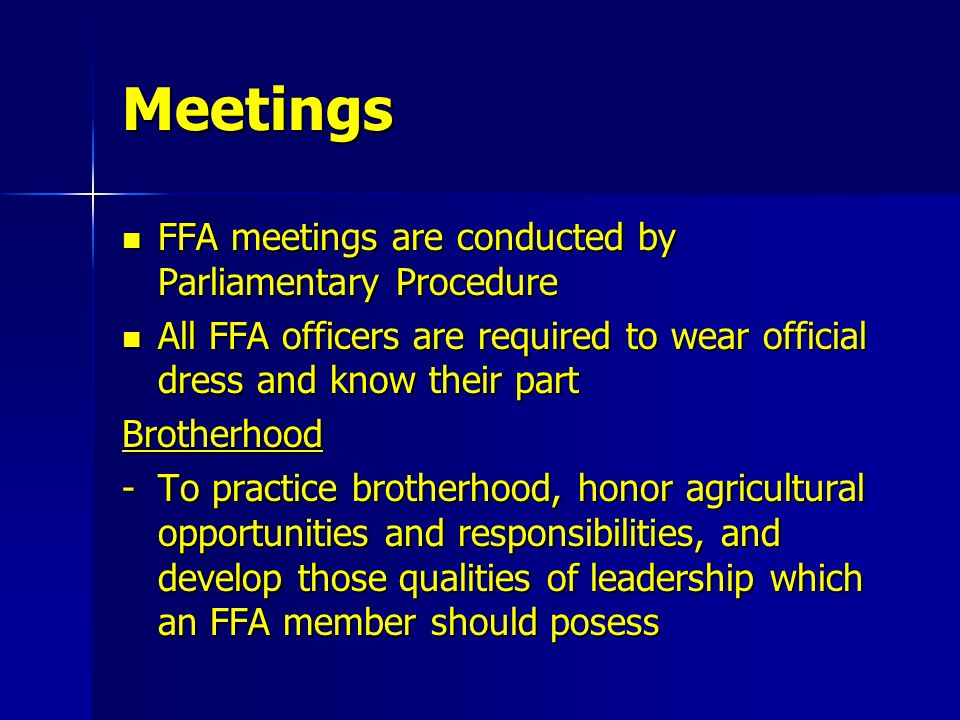 Meetings FFA meetings are conducted by Parliamentary Procedure