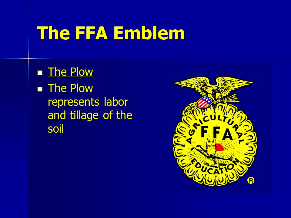The FFA Emblem The Plow The Plow represents labor and tillage of the soil