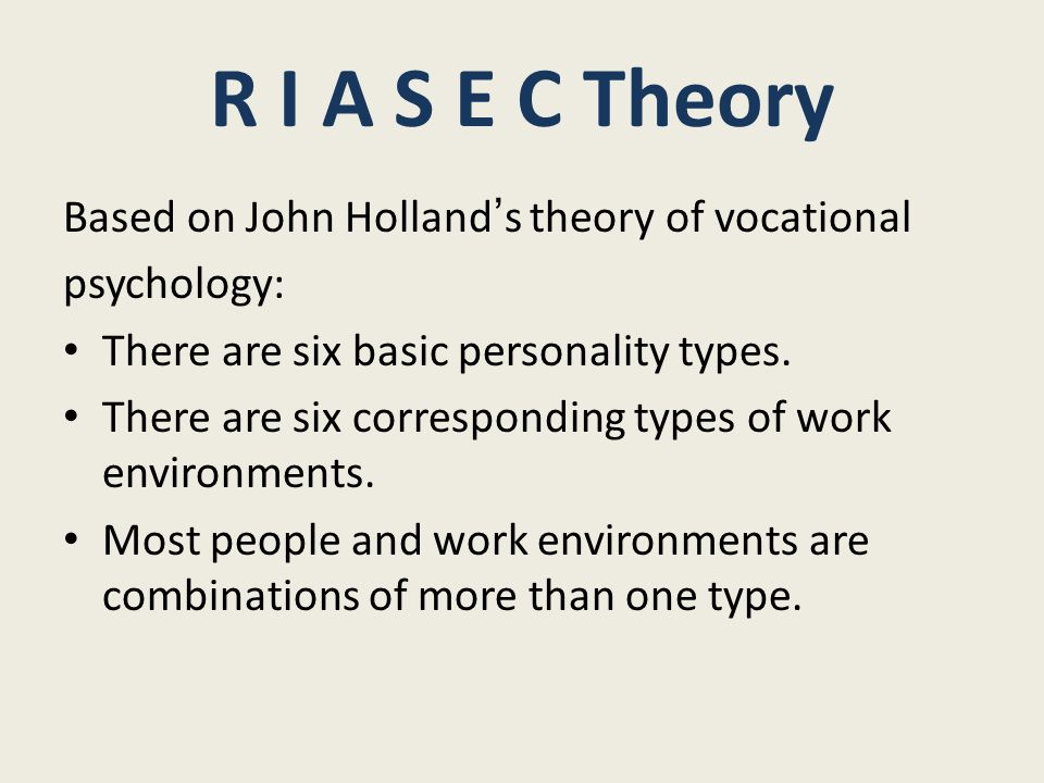 john holland and the personality theory John holland's theory of career choice john holland is an american scientist and a psychology professor at the university of michigan his theory looks at which career choices are likely to lead to job success and satisfaction.