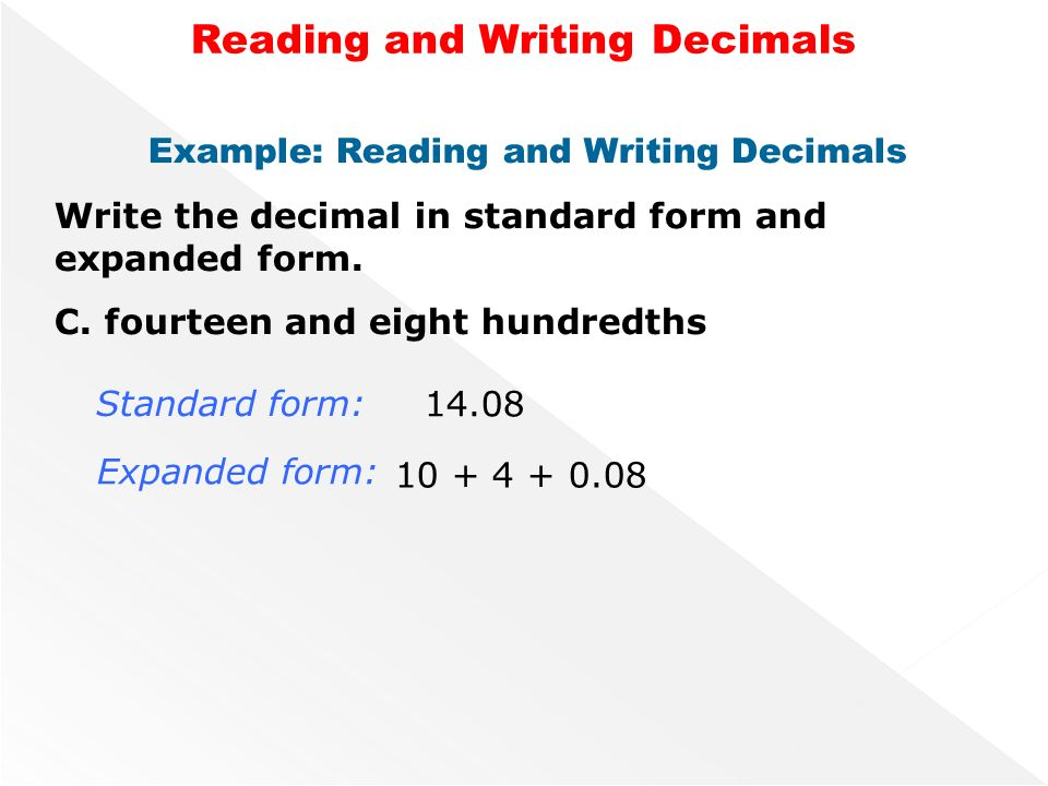 reading and writing decimals Reading and writing decimals requires you to look at the number relative to the decimal point to read the number, start at the right most digit.