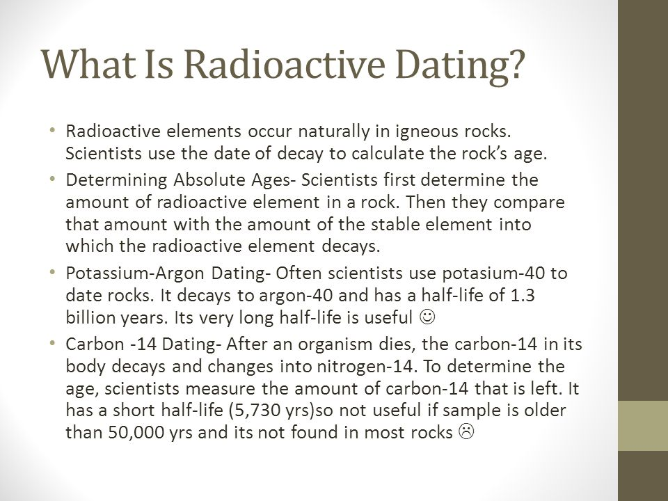 Explain how scientist use radioactive dating to approximate a rocks age
