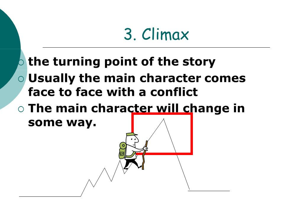 3. Climax the turning point of the story