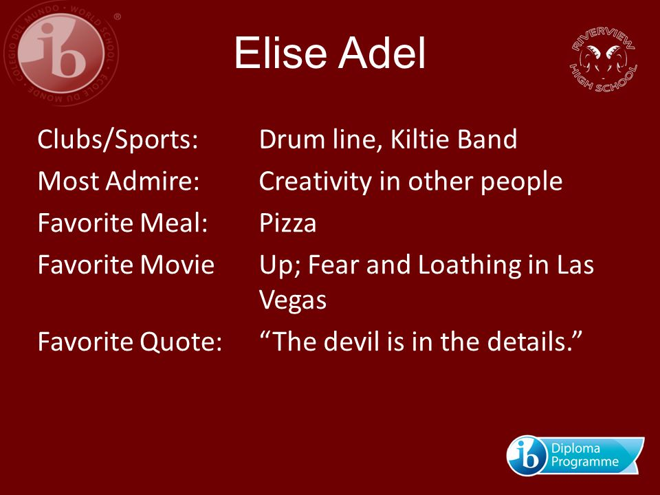 Elise Adel Clubs/Sports: Drum line, Kiltie Band Most Admire: