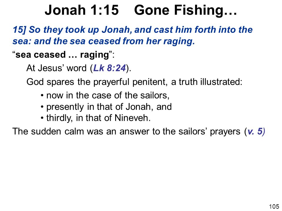 Jonah 1:15 Gone Fishing… 15] So they took up Jonah, and cast him forth into the sea: and the sea ceased from her raging.