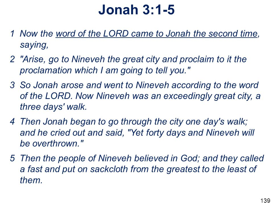 Jonah 3:1-5 1 Now the word of the LORD came to Jonah the second time, saying,
