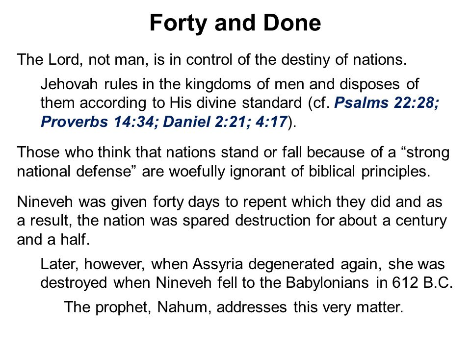 Forty and Done The Lord, not man, is in control of the destiny of nations.