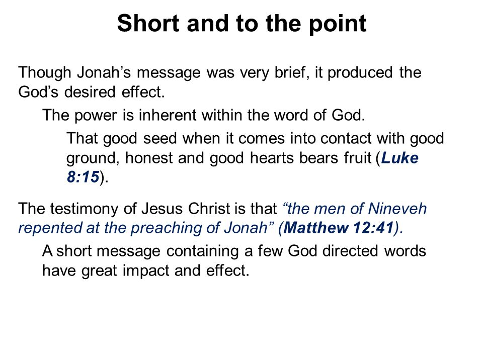 Short and to the point Though Jonah's message was very brief, it produced the God's desired effect.