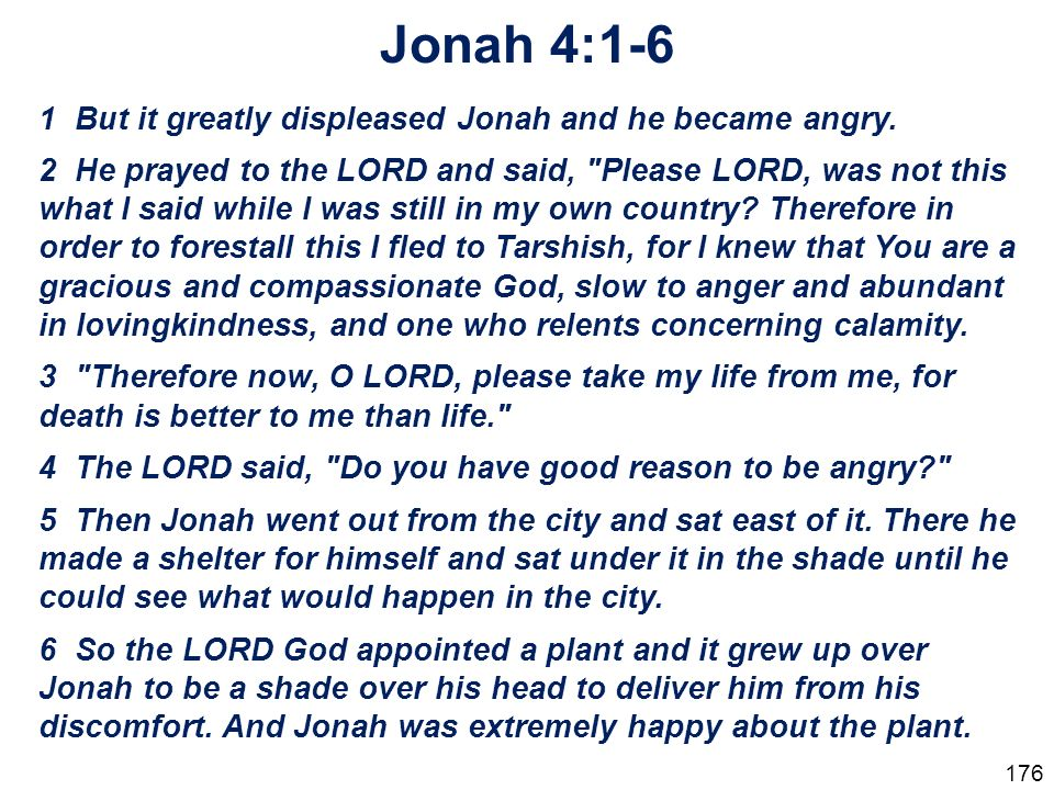 Jonah 4:1-6 1 But it greatly displeased Jonah and he became angry.