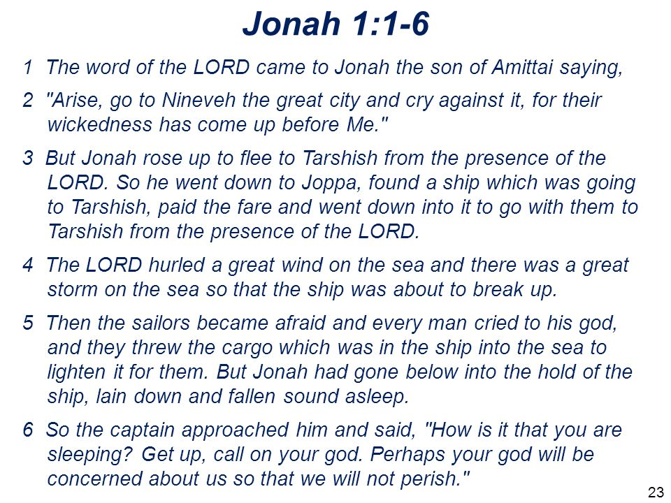 Jonah 1:1-6 1 The word of the LORD came to Jonah the son of Amittai saying,