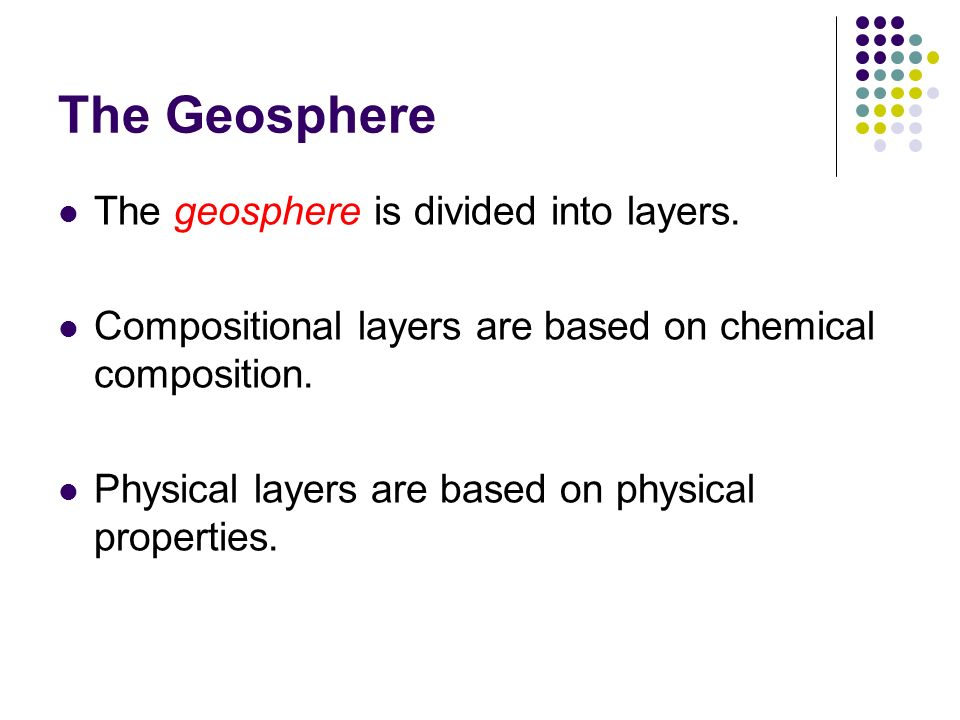 The Geosphere The geosphere is divided into layers.