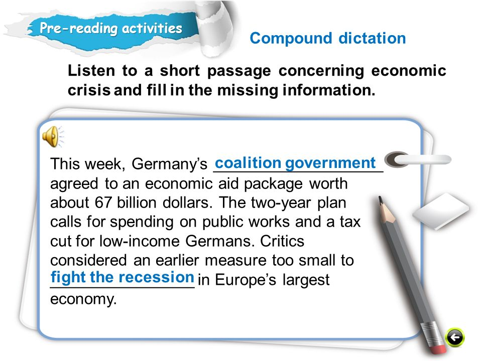 Compound dictation Pre-reading activities. Listen to a short passage concerning economic crisis and fill in the missing information.