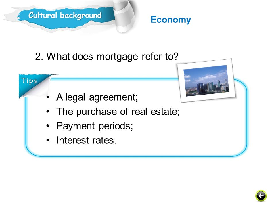 2. What does mortgage refer to