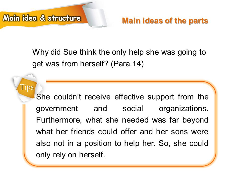 Main ideas of the parts Main idea & structure. Why did Sue think the only help she was going to get was from herself (Para.14)