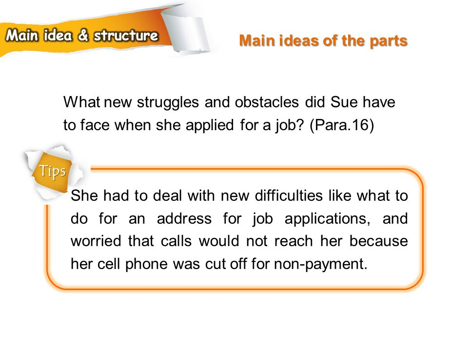 Main ideas of the parts Main idea & structure. What new struggles and obstacles did Sue have to face when she applied for a job (Para.16)