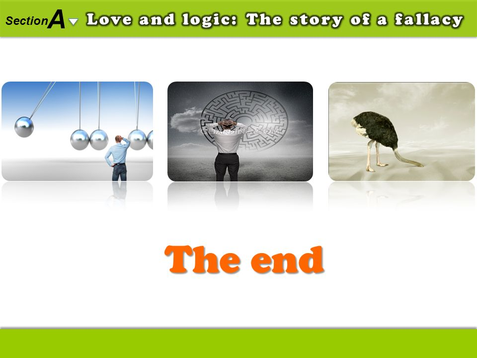 A Section The end Love and logic: The story of a fallacy