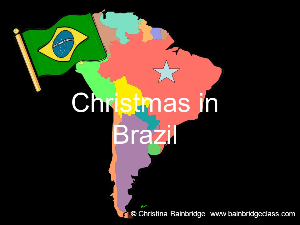 Christmas In Brazil.Christmas In Brazil C Christina Bainbridge Ppt Download