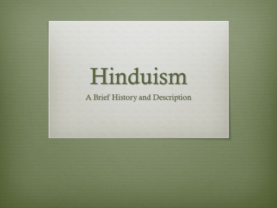 hinduism brief summary With this brief summary of hinduism in ancient india, we now turn our attention to buddhism siddhartha gautama quite ironically, perhaps, the founder of buddhism, siddhartha gautama , started out.