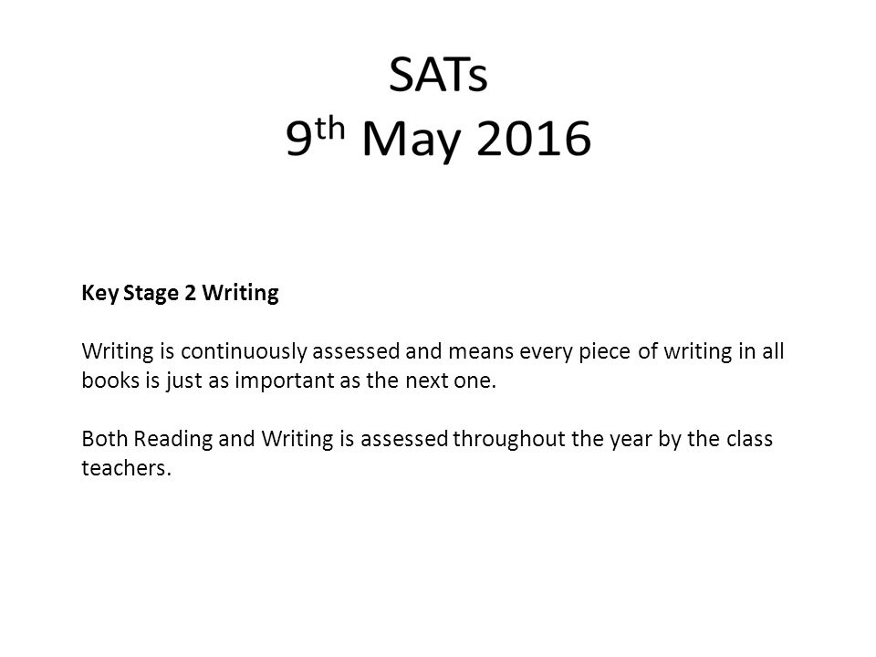 Key Stage 2 Writing Writing is continuously assessed and means every piece of writing in all books is just as important as the next one.