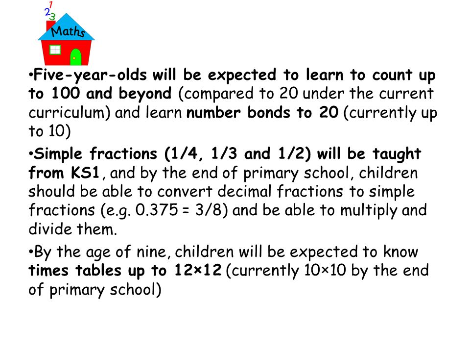 Five-year-olds will be expected to learn to count up to 100 and beyond (compared to 20 under the current curriculum) and learn number bonds to 20 (currently up to 10)